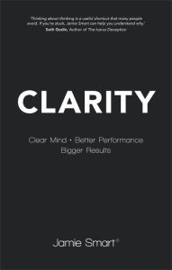 Clarity: Clear Mind, Better Performance, Bigger Results - Jamie Smart