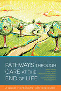 henry, claire;Hayes, Anita;Holloway, Margaret;Smith, Tes;Sherwen, Eleanor: Pathways through Care at the End of Life