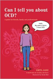 Can I tell you about OCD?: A guide for friends, family and professionals - Amita Jassi, Sarah Hull (Illustrator), Foreword by Isobel Heyman