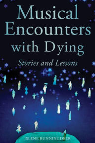 Musical Encounters with Dying: Stories and Lessons - Islene Runningdeer