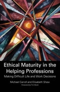 Ethical Maturity in the Helping Professions - Elisabeth Shaw, Michael Carroll