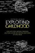 Exploiting Childhood - Adam Barnard, Agnes Nairne, Camila Batmanghelidjh, Gail Dines, James Hawes, Jim Wild, Liz Kelly, Maddy Coy, Oliver James, Renata Salecl, Sharon Girling, Stephen D. Brookfield, Stephen Haff, Susie Orbach, Tim Lobstein, Wayne Warburton