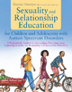 Sexuality and Relationship Education for Children and Adolescents with Autism Spectrum Disorders - Davida Hartman