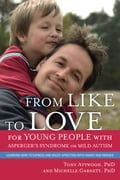 From Like to Love for Young People with Asperger's Syndrome (Autism Spectrum Disorder) - Michelle Garnett, Tony Attwood
