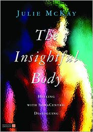 The Insightful Body: Healing with SomaCentric Dialoguing - Julie McKay