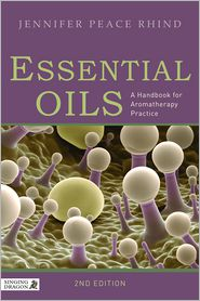 Essential Oils: A Handbook for Aromatherapy Practice Second Edition - Jennifer Peace Rhind