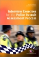Interview Exercises for the Police Recruit Assessment Process - Richard Malthouse;  Jodi Roffey-Barentsen