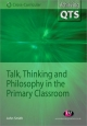 Talk, Thinking and Philosophy in the Primary Classroom - John Smith