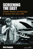 Screening the East: Heimat, Memory and Nostalgia in German Film Since 1989
