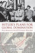 Thies, Jochen: Hitler´s Plans for Global Domination