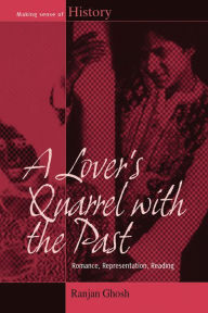 A Lover's Quarrel with the Past: Romance, Representation, Reading - Ranjan Ghosh