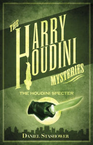 Harry Houdini Mysteries: The Houdini Specter - Daniel Stashower