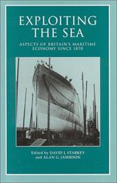 Exploiting the Sea: Aspects of Britain's Maritime Economy Since 1870 - Starkey, David J. / Jamieson, Alan G.
