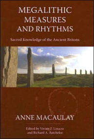 Megalithic Measures and Rhythms: Sacred Knowledge of the Ancient Britons - Anne Macaulay