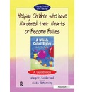 Helping Children Who Have Hardened Their Hearts or Become Bullies - Margot Sunderland