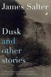 Dusk and Other Stories: And Other Stories - Salter, James
