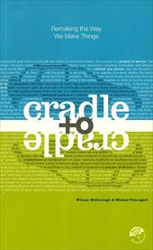 Cradle to Cradle: Remaking the Way We Make Things - McDonough, William / Braungart, Michael