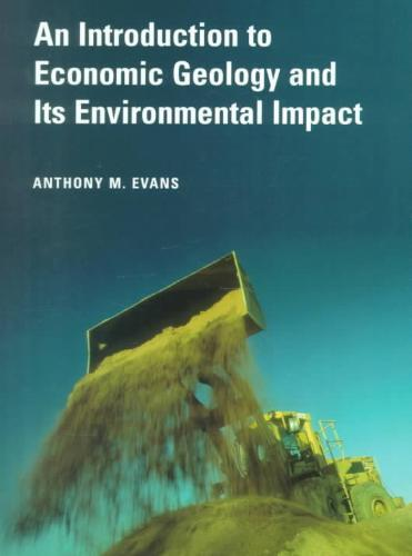 An Introduction to Economic Geology and Its Environmental Impact - Anthony M. Evans