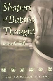 Shapers Of Baptist Thought - James E. Tull