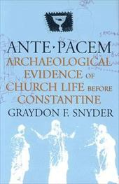 Ante Pacem: Archaeological Evidence of Church Life Before Constantine - Snyder, Graydon F.