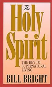 The Holy Spirit: The Key to Supernatural Living - Bright, Bill