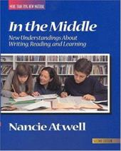 In the Middle, Second Edition: New Understandings about Writing, Reading, and Learning - Atwell, Nancy / Atwell / Newkirk, Thomas