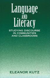 Language and Literacy: Studying Discourse in Communities and Classrooms - Kutz, Eleanor / Kutz