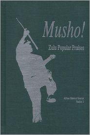 Musho!: Zulu Popular Praises - Liz Gunner (Editor), Mafika Gwala (Editor)