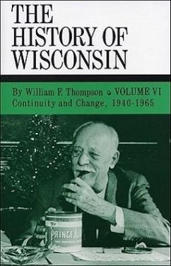 Continuity and Change, 1940-1965: History of Wisconsin, Volume VI - Thompson, William F.