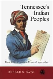 Tennessee's Indian Peoples: From White Contact to Removal 1540-1840 - Satz, Ronald N.
