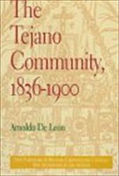 The Tejano Community, 18361900 - de Leon, Arnoldo / Richard Griswold Del Castillo
