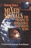 Mixed Signals: The Prospects for Global Television News: Prospect for Global Television News - Parker, Richard