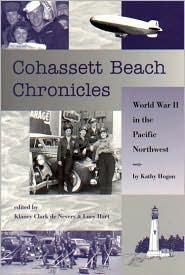 Cohassett Beach Chronicles: World War II in the Pacific Northwest - Klancy de Nevers, Lucy Hart (Editor)