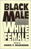 Black Male/White Female: Perspectives on Interracial Marriage and Courtship