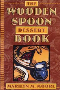 Wooden Spoon Dessert Book: The Best You Ever Ate - Marilyn M. Moore