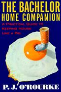 The Bachelor Home Companion: A Practical Guide to Keeping House Like a Pig