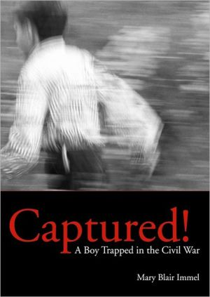 Captured!: A Boy Trapped in the Civil War - mary Blair Immel