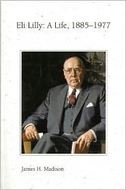 Eli Lilly: A Life 1885-1977 - James H. Madison