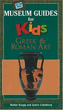 Off the Wall Museum Guides for Kids: Greek and Roman Art - Knapp, Ruthie / Lehmberg, Janice