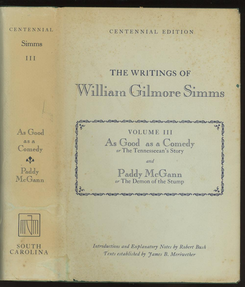 As Good as a Comedy or The Tennesseean's Story, and Paddy McGann; or The Demon of the Stump. The Writings of William Gilmore Simms, Centennial Edition, Volume III