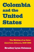 Colombia and the United States: The Making of an Inter-American Alliance, 1939-1960