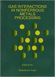 Gas Interactions in Nonferrous Metals Processing: A Collection of Papers from the 1996 TMS Annual Meeting and Exhibition in Anaheim, California, February 4-8, 1996