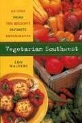 Vegetarian Southwest: Recipes from the Region's Favorite Restaurants - Walters, Lon Walters