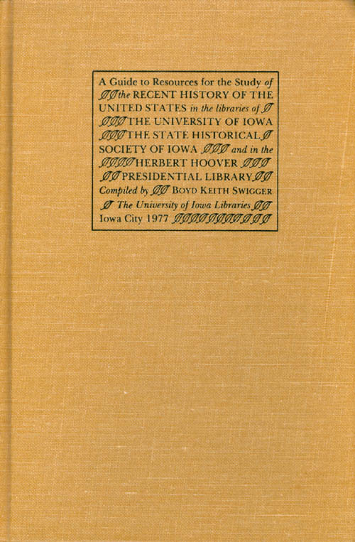 A Guide to Resources for the Study of the Recent History of the United States in the Libraries of the University of Iowa, the State Historical Society...in the Herbert Hoover Presidential Library