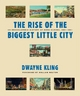 The Rise of the Biggest Little City - Dwayne Kling