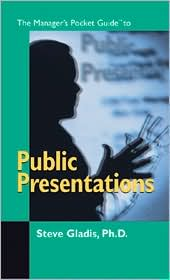 Public Presentations Pocket Guide - PH.D STEVE GLADIS, Stephen D. Gladis