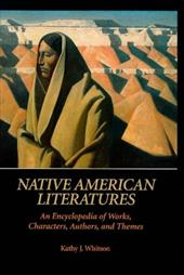 Native American Literatures: An Encyclopedia of Works, Characters, Authors, and Themes - Whitson, Kathy J.