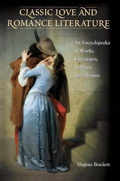 Classic Love and Romance Literature: An Encyclopedia of Works, Characters, Authors, and Themes - Brackett, Virginia Roberts-Brackett, Virginia
