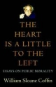 The Heart is a Little to the Left - William Sloane Coffin