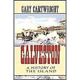 Galveston: A History of the Island - Gary Cartwright